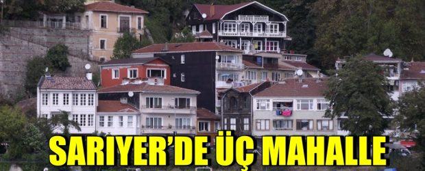 SARIYER'DE ÜÇ MAHALLE