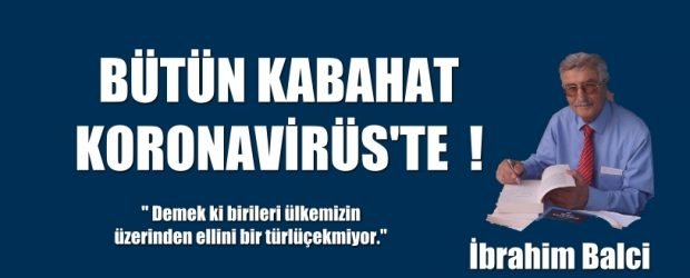 BÜTÜN KABAHAT KORONAVİRÜS'TE !
