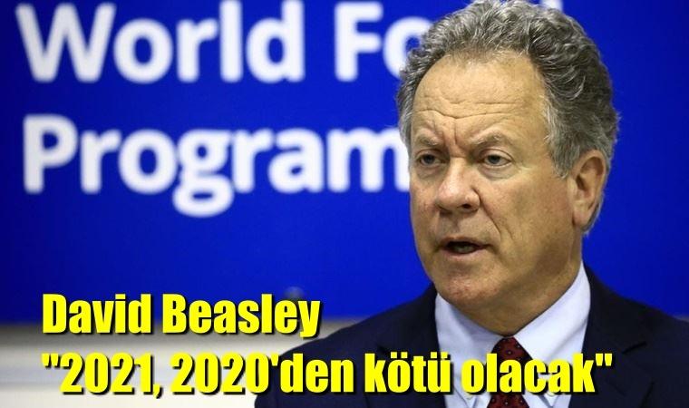 """David Beasley, """"2021, 2020'den kötü olacak"""""""