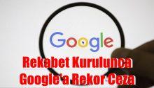 Rekabet Kurulunca  Google'a Rekor Ceza