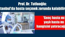 Prof. Dr. Tutluoğlu: İstanbul'da hasta seçmek zorunda kalabiliriz