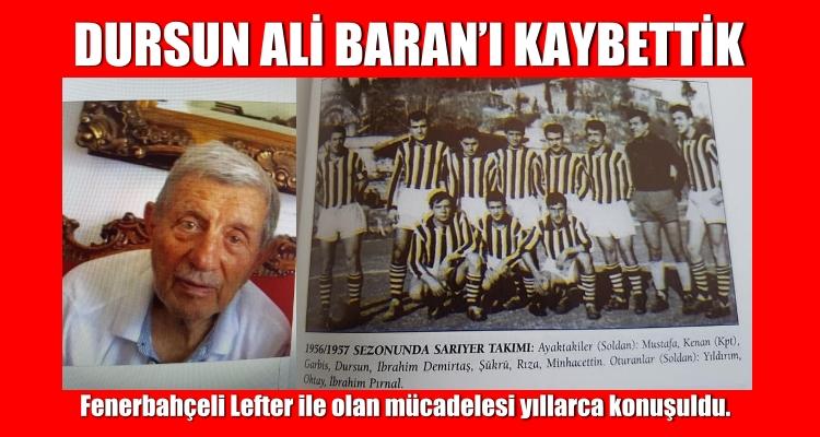 BİR YAPRAK DÜŞTÜ.  DURSUN ALİ BARAN'I KAYBETTİK