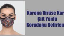 Kumaş Maske Korona Virüse Karşı Çift Yönlü Koruduğu Belirlendi