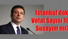 İstanbul'daki Vefat Sayısı 186. Susayım mı?