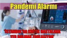 'İSTANBUL'DA KRİTİK HASTALARA YER BULMAK ZORLAŞIYOR'