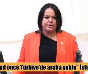 """""""18 yıl önce Türkiye'de araba yoktu"""" istifası"""