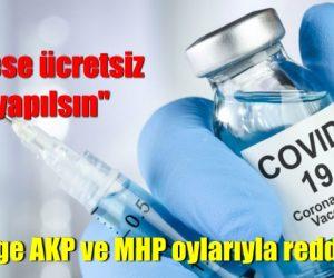"""""""Herkese ücretsiz aşı yapılsın"""" önergesi Meclis'te reddedildi"""