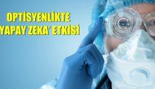 OPTİSYENLİKTE 'YAPAY ZEKA' ETKİSİ