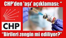 """CHP'den 'aşı' açıklaması: """"Birileri zengin mi ediliyor?"""""""