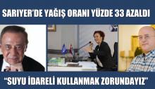 SARIYER'DE YAĞIŞ ORANI YÜZDE 33 AZALDI