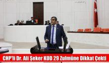CHP'li Dr. Ali Şeker KOD 29 Zulmüne Dikkat Çekti