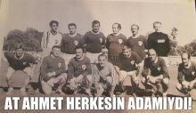 AT AHMET HERKESİN ADAMIYDI!