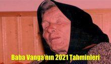 Baba Vanga'nın 2021 tahminleri ortaya çıktı