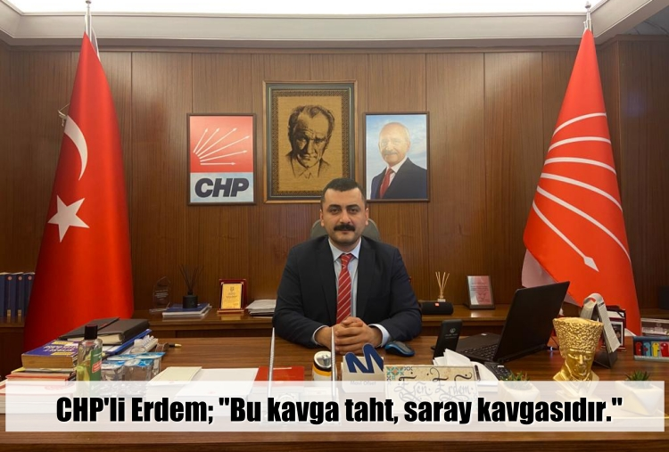 """CHP'li Erdem; """"Bu kavga taht, saray kavgasıdır."""""""