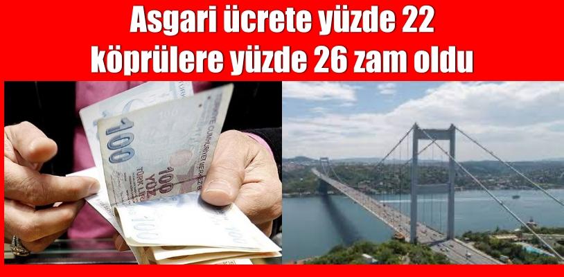 Asgari ücrete yüzde 22 köprülere yüzde 26 zam oldu