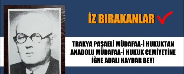 ANADOLU MÜDAFAA-İ HUKUK CEMİYETİNE  İĞNE ADALI HAYDAR BEY!