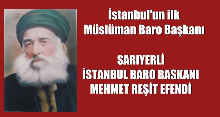 SARIYERLİ IST. BARO BASKANI MEHMET REŞİT EFENDİ