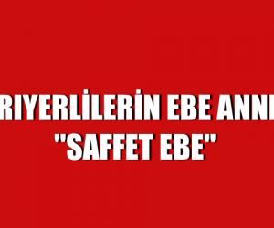 """SARIYERLİLERİN EBE ANNESİ """"SAFFET EBE"""""""