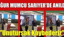 """UĞUR MUMCU SARIYER'DE ANILDI """"Unutursak Kaybederiz"""""""