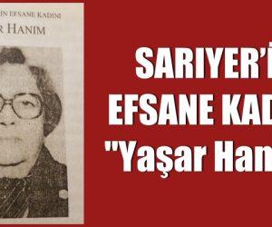 """SARIYER'İN EFSANE KADINI """"Yaşar Hanım"""""""