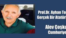 Prof.Dr. Ayhan Toraman gerçek bir Atatürkçüydü