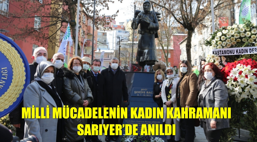 MİLLİ MÜCADELENİN KADIN KAHRAMANI SARIYER'DE ANILDI