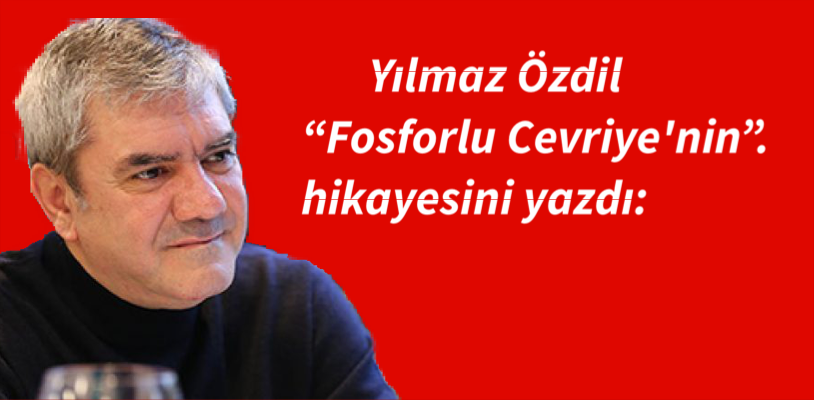 Yılmaz Özdil 'Fosforlu Cevriye'nin hikayesini yazdı: