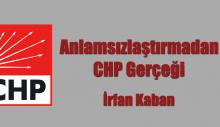 Anlamsızlaştırmadan CHP Gerçeği