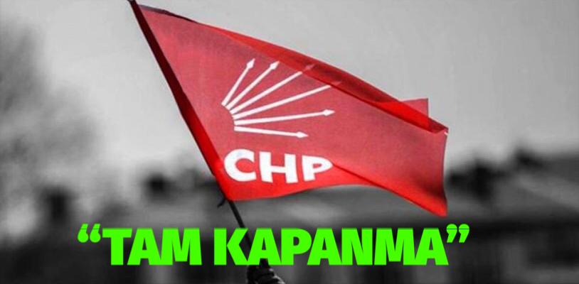 CHP il ve ilçe örgütleri 'tam kapanma' uygulamasını başlattı