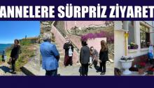 ANNELERE SÜRPRİZ ZİYARET
