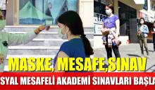 SOSYAL MESAFELİ AKADEMİ SINAVLARI BAŞLADI