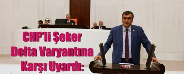 CHP'li Şeker Delta Varyantına Karşı Uyardı: