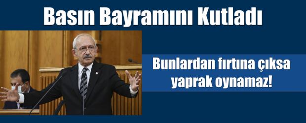 Kılıçdaroğlu'ndan medyaya mesaj: Bunlardan fırtına çıksa yaprak oynamaz!