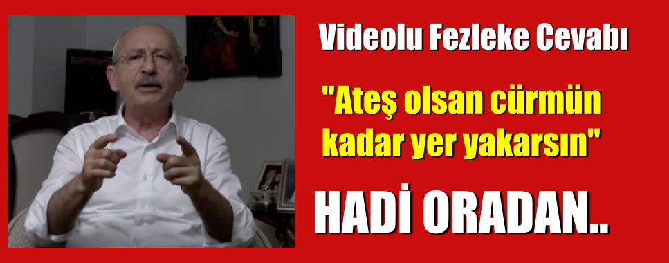 """Kılıçdaroğlu, """"Ateş olsan cürmün kadar yer yakarsın. Hadi oradan."""""""
