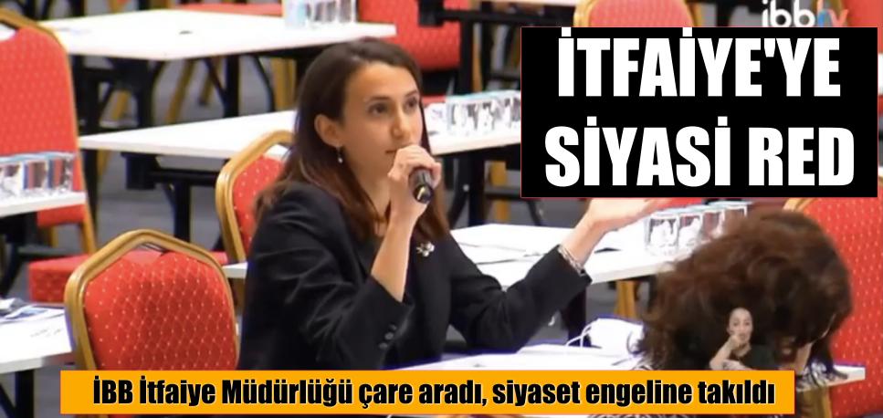 İTFAİYE'YE SİYASİ RED
