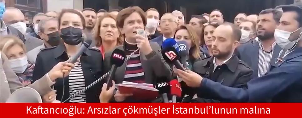 Kaftancıoğlu: Arsızlar çökmüşler İstanbul'lunun malına