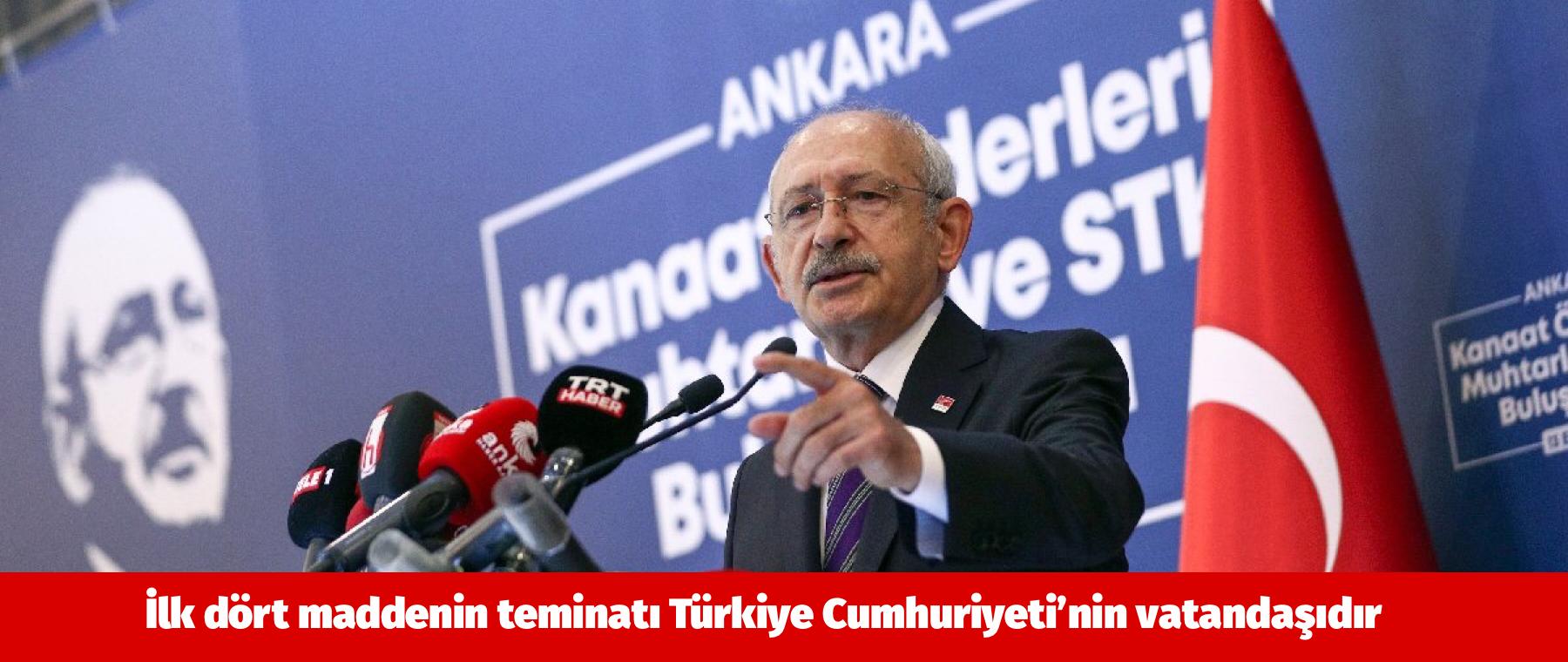 Kılıçdaroğlu: İlk dört maddenin teminatı Türkiye Cumhuriyeti'nin vatandaşıdır