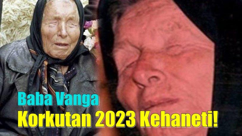 Kahin Baba Vanga'dan korkutan 2023 kehaneti!