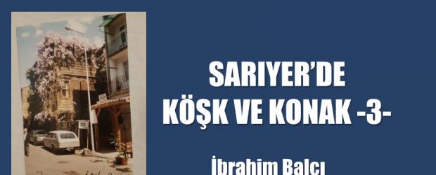 SARIYER'DE KÖŞK VE KONAK -3-